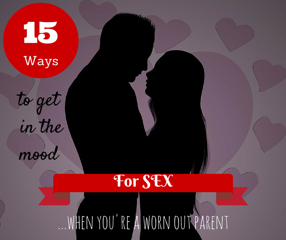 15 Ways to get in the mood for sex when you're a worn out parent