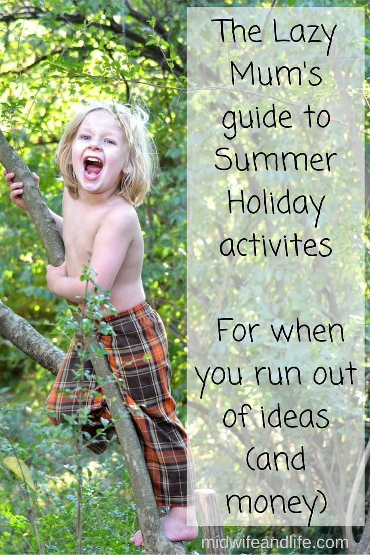 The Lazy Mum's guide to Summer Holiday activites for when you run out of ideas (and money)