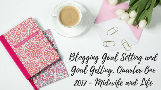 Blogging Goal Setting and Goal Getting, Quarter One 2017
