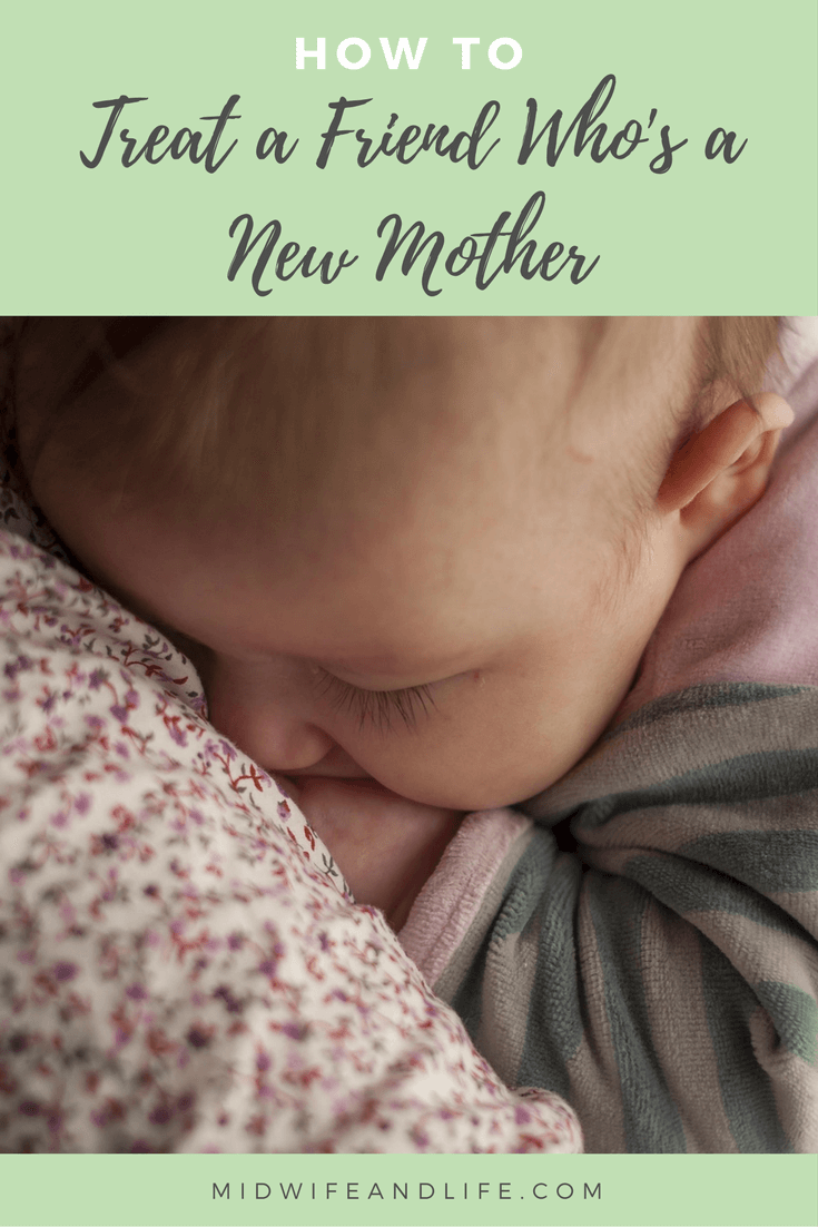 How to Treat A Friend Who's A New Mother