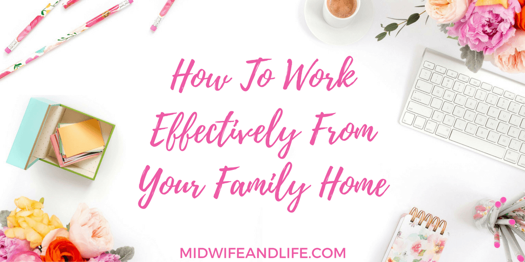 How To Work Effectively From Your Family Home