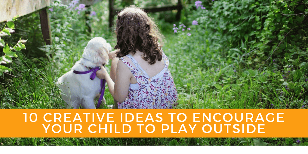 10 creative ideas to encourage your child to play outside