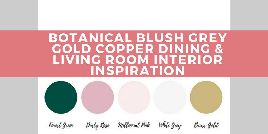 Botanical Blush Grey Gold Copper Living & Dining Room Interior Inspiration